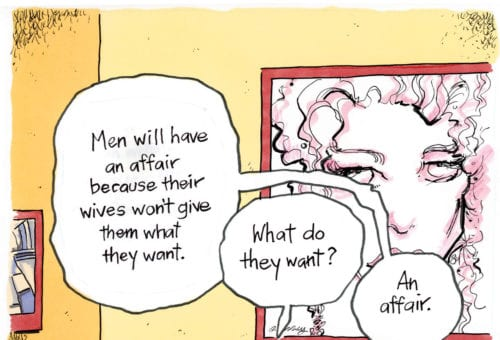 """Men will have an affair because their wives won't give them what they want."""